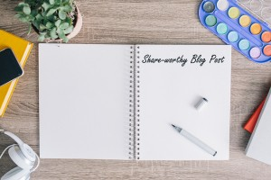 How to Put Together a Share-worthy Blog Post