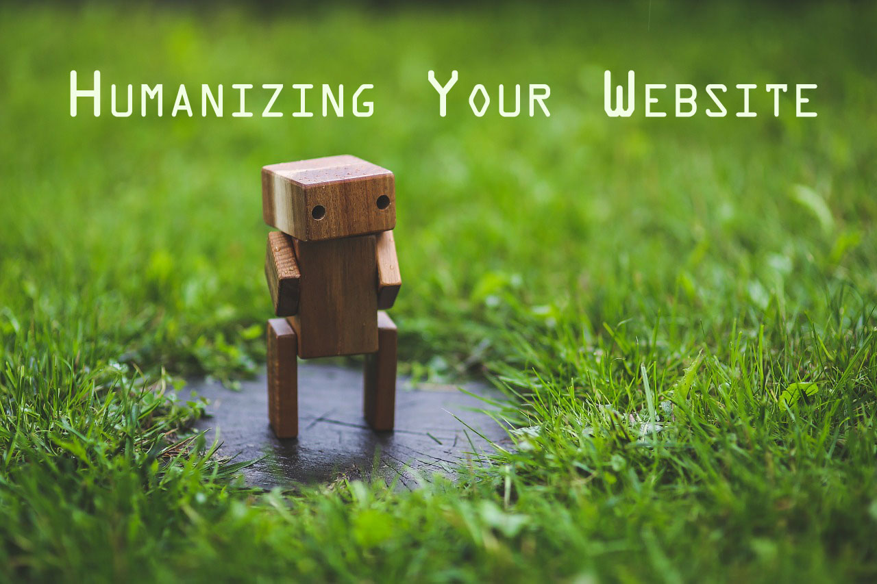 Humanizing Your Website: Ways To Keep It Real