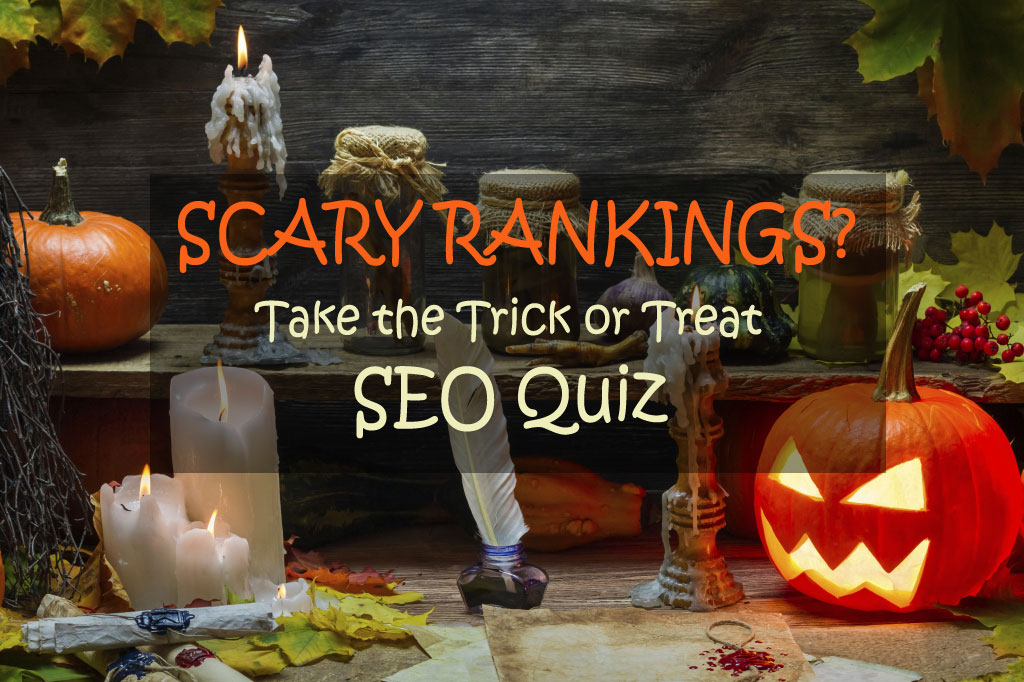 Scary Rankings? Take the Trick or Treat SEO Quiz