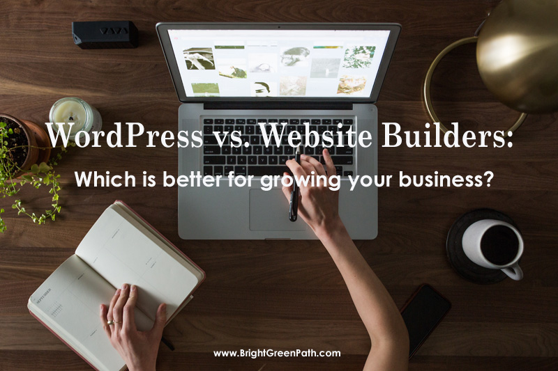 WordPress vs. Website Builders: Which is better for growing your business?